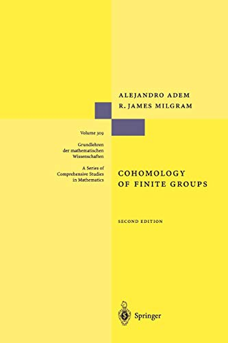 Cohomology of Finite Groups (Grundlehren der mathematischen Wissenschaften): Alejandro Adem