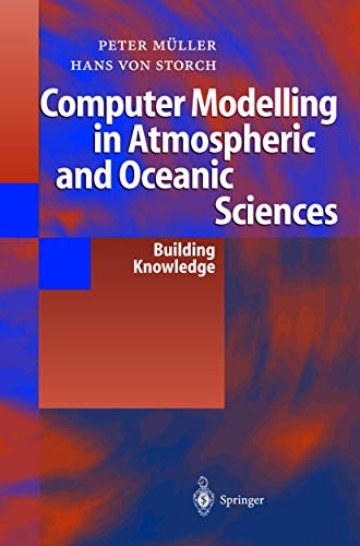 Computer Modelling in Atmospheric and Oceanic Sciences: Building Knowledge: Peter K. Müller