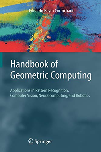 9783642058240: Handbook of Geometric Computing: Applications in Pattern Recognition, Computer Vision, Neuralcomputing, and Robotics