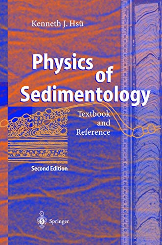 Physics of Sedimentology. Textbook and Reference: KENNETH J. HSÇ