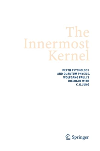 9783642058813: The Innermost Kernel: Depth Psychology and Quantum Physics. Wolfgang Pauli's Dialogue with C.G. Jung