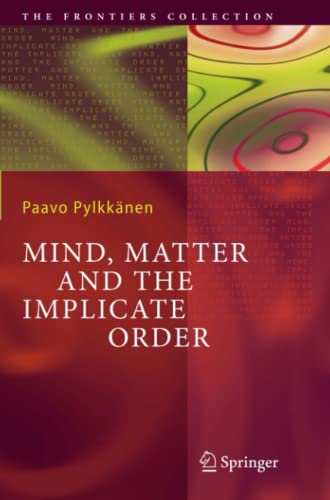 9783642062865: Mind, Matter and the Implicate Order (The Frontiers Collection)