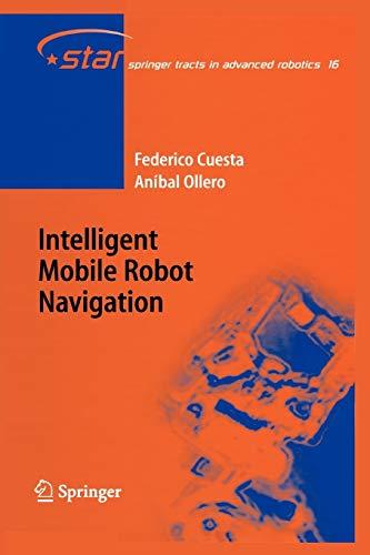 Intelligent Mobile Robot Navigation (Springer Tracts in: Federico Cuesta, Aníbal