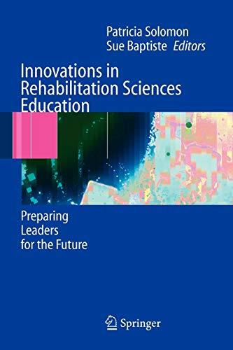 Innovations in Rehabilitation Sciences Education: Preparing Leaders for the Future: Solomon, ...