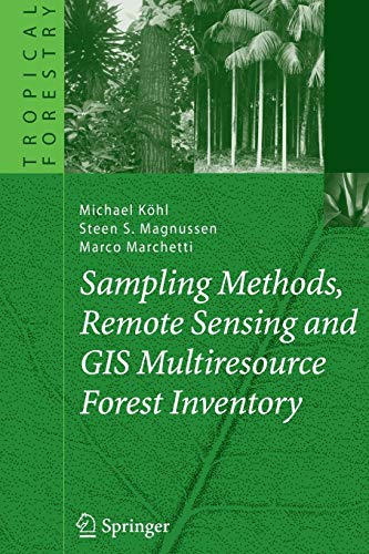Sampling Methods, Remote Sensing and GIS Multiresource Forest Inventory (Tropical Forestry): ...