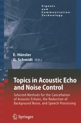 9783642069758: Topics in Acoustic Echo and Noise Control: Selected Methods for the Cancellation of Acoustical Echoes, the Reduction of Background Noise, and Speech Processing (Signals and Communication Technology)