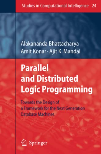 9783642070082: Parallel and Distributed Logic Programming: Towards the Design of a Framework for the Next Generation Database Machines (Studies in Computational Intelligence)