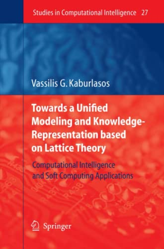 9783642070587: Towards a Unified Modeling and Knowledge-Representation based on Lattice Theory: Computational Intelligence and Soft Computing Applications (Studies in Computational Intelligence)