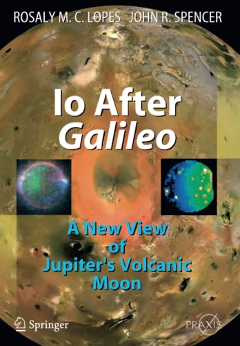 9783642071058: Io After Galileo: A New View of Jupiter's Volcanic Moon (Springer Praxis Books)