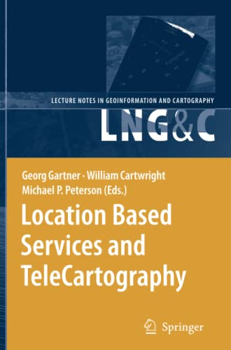 Location Based Services and TeleCartography (Lecture Notes in Geoinformation and Cartography): ...