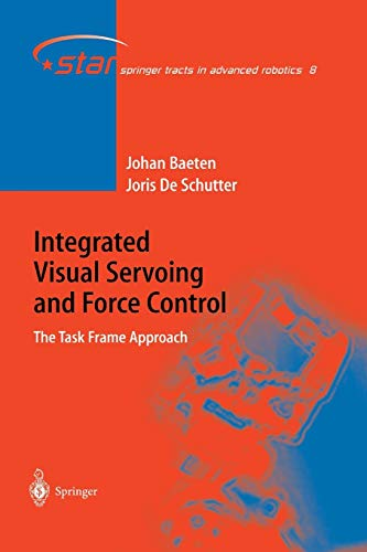 Integrated Visual Servoing and Force Control: The Task Frame Approach (Springer Tracts in Advanced ...