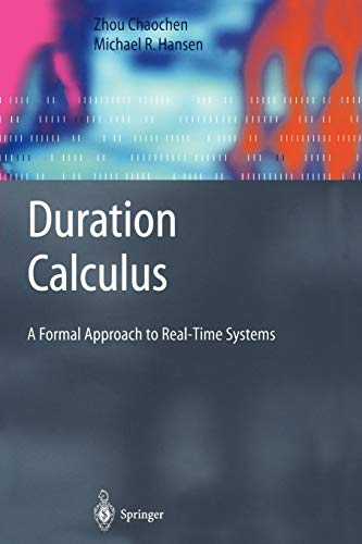 9783642074042: Duration Calculus: A Formal Approach to Real-Time Systems (Monographs in Theoretical Computer Science. An EATCS Series)