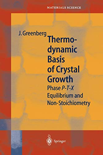 Thermodynamic Basis of Crystal Growth: P-T-X Phase Equilibrium and Non-Stoichiometry (Springer ...