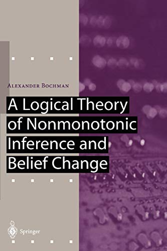 9783642075162: A Logical Theory of Nonmonotonic Inference and Belief Change (Artificial Intelligence)