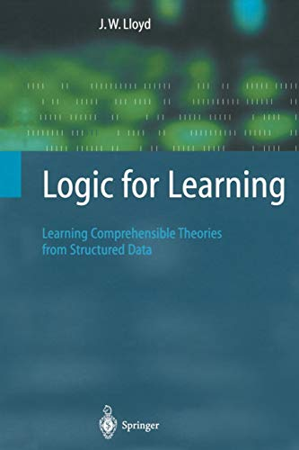 9783642075537: Logic for Learning: Learning Comprehensible Theories from Structured Data (Cognitive Technologies)