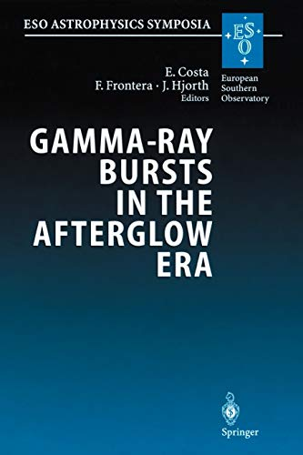 9783642076688: Gamma-Ray Bursts in the Afterglow Era: Proceedings of the International Workshop Held in Rome, Italy, 17-20 October 2000 (ESO Astrophysics Symposia)