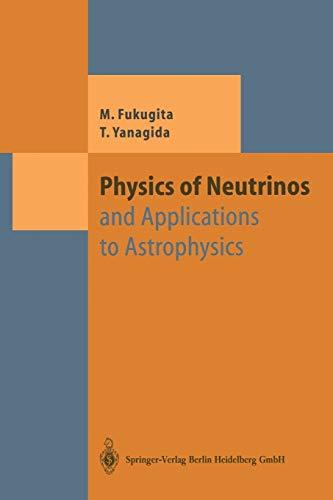Physics of Neutrinos: And Application to Astrophysics: Masataka Fukugita