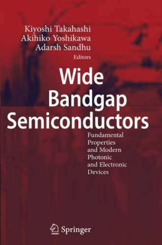 Wide Bandgap Semiconductors: Fundamental Properties and Modern: Kiyoshi Takahashi (Editor),