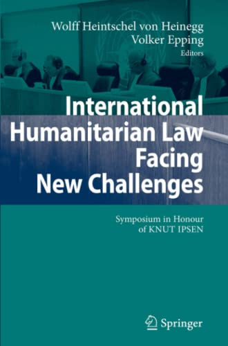 9783642080371: International Humanitarian Law Facing New Challenges: Symposium in Honour of KNUT IPSEN