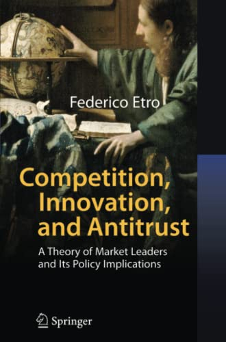 9783642080524: Competition, Innovation, and Antitrust: A Theory of Market Leaders and Its Policy Implications