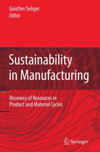 Sustainability in Manufacturing: Recovery of Resources in Product and Material Cycles: Springer