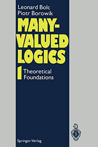 Many-Valued Logics 1: Theoretical Foundations: Leonard Bolc