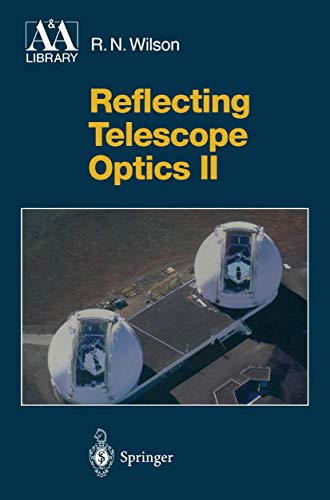 9783642082238: Reflecting Telescope Optics II: Manufacture, Testing, Alignment, Modern Techniques (Astronomy and Astrophysics Library)