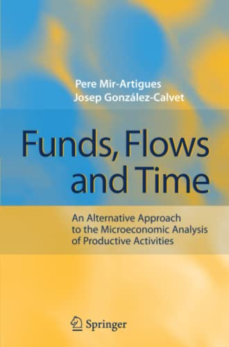 Funds, Flows and Time: An Alternative Approach to the Microeconomic Analysis of Productive ...