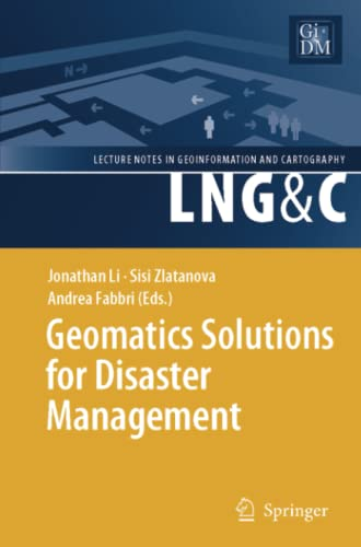 Geomatics Solutions for Disaster Management Lecture Notes in Geoinformation and Cartography