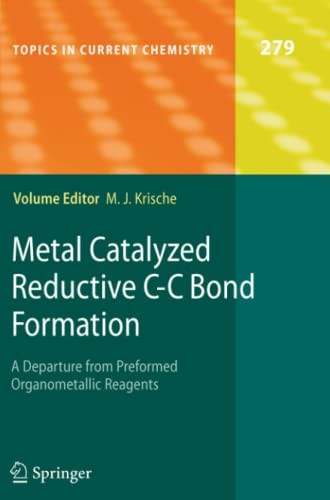 9783642091988: Metal Catalyzed Reductive C-C Bond Formation: A Departure from Preformed Organometallic Reagents (Topics in Current Chemistry)