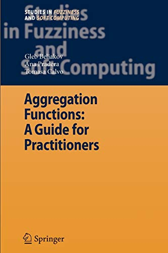 9783642092893: Aggregation Functions: A Guide for Practitioners (Studies in Fuzziness and Soft Computing)