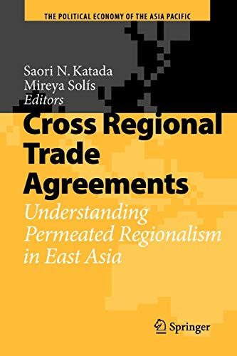 Cross Regional Trade Agreements: Understanding Permeated Regionalism in East Asia (The Political ...