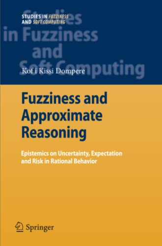 9783642099892: Fuzziness and Approximate Reasoning: Epistemics on Uncertainty, Expectation and Risk in Rational Behavior (Studies in Fuzziness and Soft Computing)