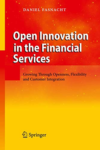 9783642099960: Open Innovation in the Financial Services: Growing Through Openness, Flexibility and Customer Integration