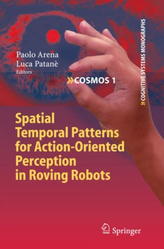 9783642100147: Spatial Temporal Patterns for Action-Oriented Perception in Roving Robots (Cognitive Systems Monographs)