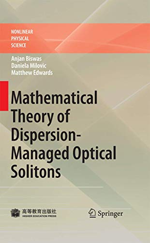 Mathematical Theory of Dispersion-Managed Optical Solitons (Hardcover): Anjan Biswas