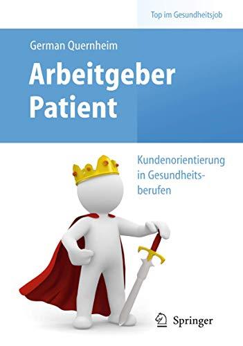 9783642103872: Arbeitgeber Patient - Kundenorientierung in Gesundheitsberufen (Top im Gesundheitsjob)