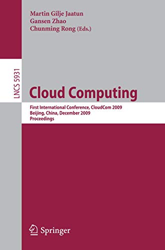 9783642106644: Cloud Computing: First International Conference, CloudCom 2009, Beijing, China, December 1-4, 2009, Proceedings (Lecture Notes in Computer Science / ... Networks and Telecommunications)