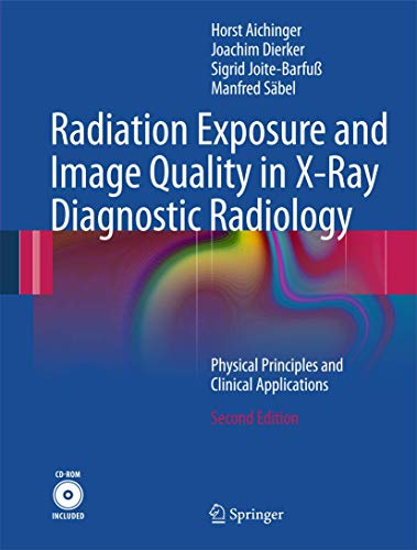 9783642112409: Radiation Exposure and Image Quality in X-Ray Diagnostic Radiology: Physical Principles and Clinical Applications