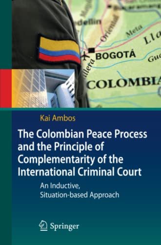 9783642112720: The Colombian Peace Process and the Principle of Complementarity of the International Criminal Court: An Inductive, Situation-based Approach