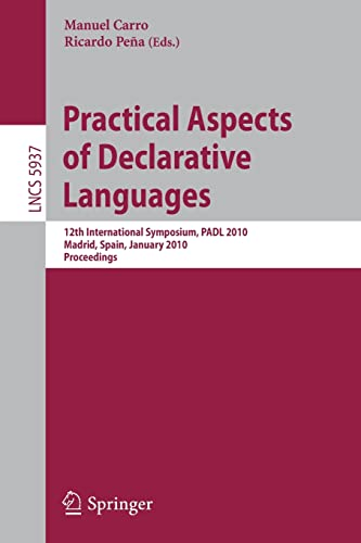9783642115028: Practical Aspects of Declarative Languages: 12th International Symposium, PADL 2010, Madrid, Spain, January 18-19, 2010, Proceedings (Lecture Notes in Computer Science)