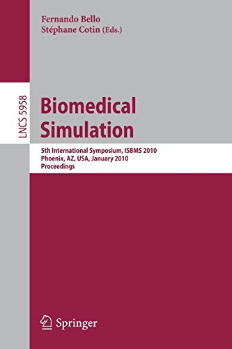 9783642116148: Biomedical Simulation: 5th International Symposium, ISBMS 2010, Phoenix, AZ, USA, January 23-24, 2010. Proceedings (Lecture Notes in Computer Science)