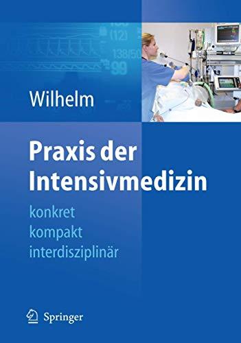 9783642124471: Praxis der Intensivmedizin: konkret, kompakt, interdisziplinär (German Edition)