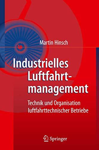 9783642124884: Industrielles Luftfahrtmanagement: Technik und Organisation luftfahrttechnischer Betriebe (German Edition)