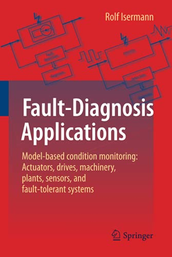 9783642127663: Fault-Diagnosis Applications: Model-Based Condition Monitoring: Actuators, Drives, Machinery, Plants, Sensors, and Fault-tolerant Systems