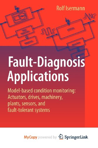9783642127687: Fault-Diagnosis Applications: Model-Based Condition Monitoring: Actuators, Drives, Machinery, Plants, Sensors, and Fault-tolerant Systems