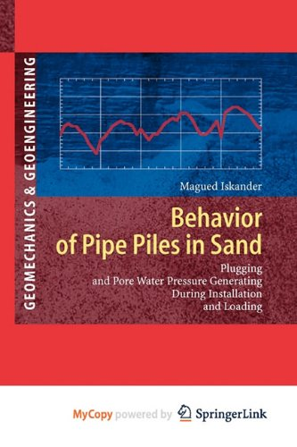 9783642131097: Behavior of Pipe Piles in Sand: Plugging & Pore-Water Pressure Generation During Installation and Loading