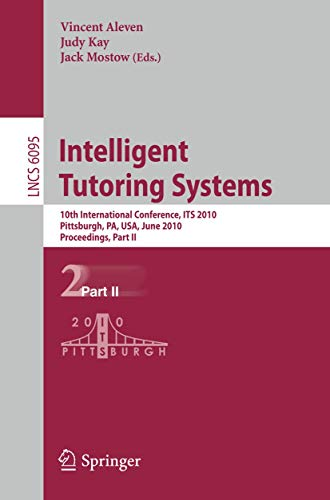 Intelligent Tutoring Systems: 10th International Conference, ITS 2010, Pittsburgh, PA, USA, June 14...