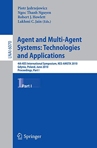 9783642134791: Agent and Multi-Agent Systems: Technologies and Applications: 4th KES International Symposium, KES-AMSTA 2010, Gdynia, Poland, June 23-25, 2010. Proceedings, Part I (Lecture Notes in Computer Science)