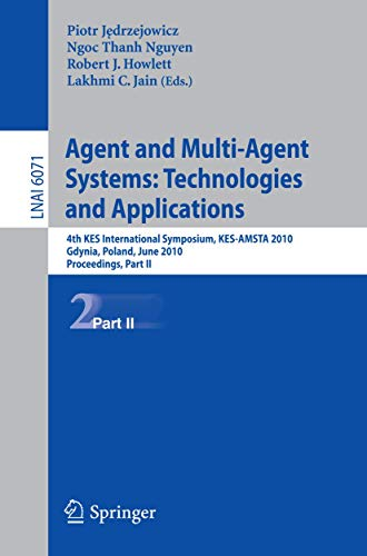 9783642135408: Agent and Multi-Agent Systems: Technologies and Applications: 4th KES International Symposium, KES-AMSTA 2010, Gdynia, Poland, June 23-25, 2010. ... Part II (Lecture Notes in Computer Science)